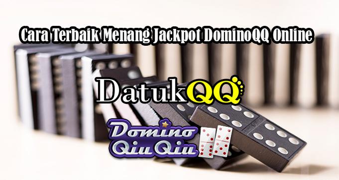 Cara Terbaik Menang Jackpot DominoQQ Online