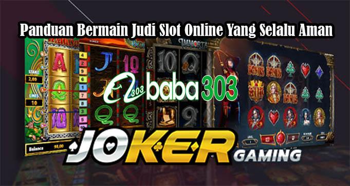 Panduan Bermain Judi Slot Online Yang Selalu Aman