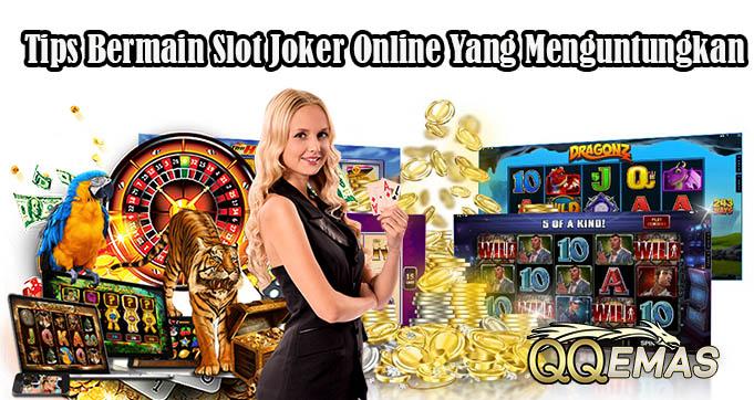 Tips Bermain Slot Joker Online Yang Menguntungkan