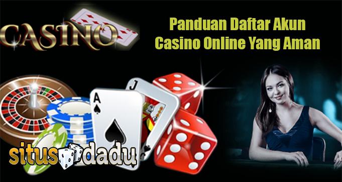 Panduan Daftar Akun Casino Online Yang Aman