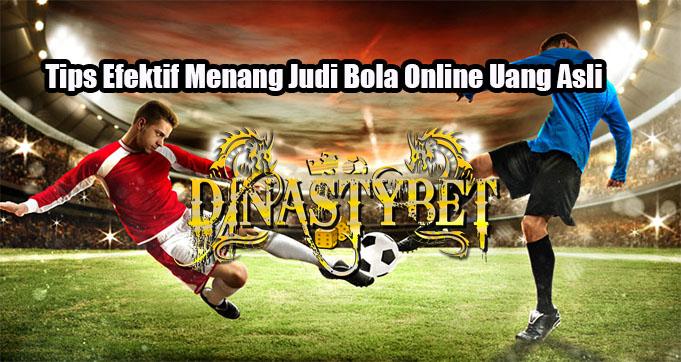 Tips Efektif Menang Judi Bola Online Uang Asli